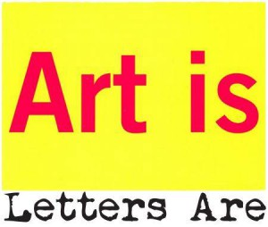 Art Is, Letters Are